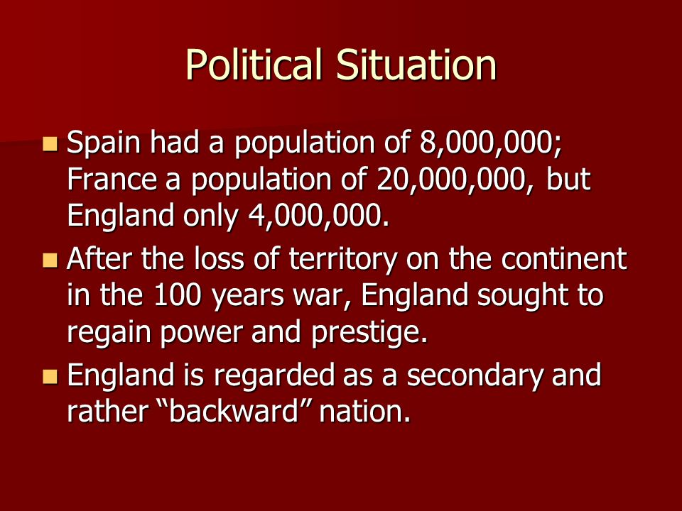 Political Situation Spain had a population of 8,000,000; France a population of 20,000,000, but England only 4,000,000.