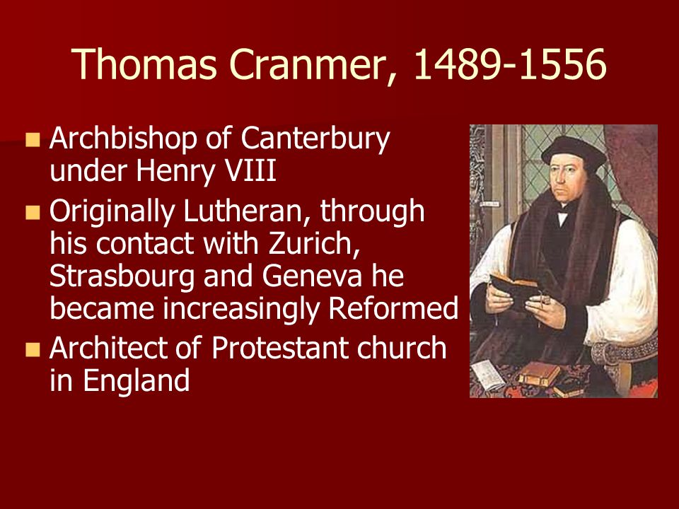 Thomas Cranmer, 1489-1556 Archbishop of Canterbury under Henry VIII