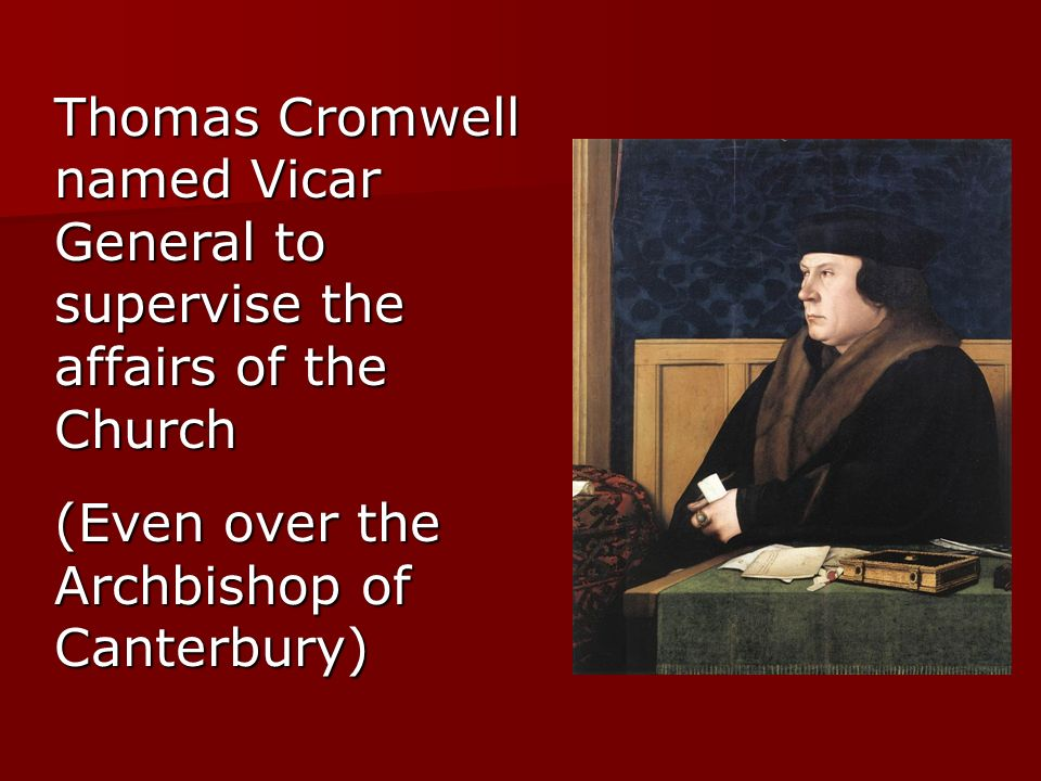 Thomas Cromwell named Vicar General to supervise the affairs of the Church