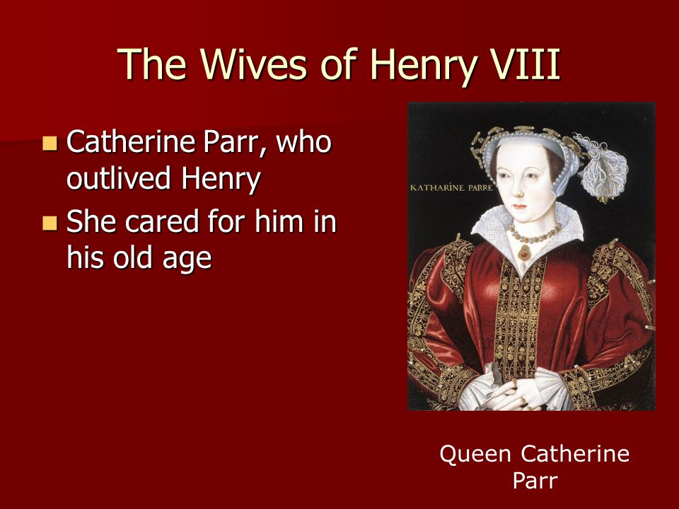 The Wives of Henry VIII Catherine Parr, who outlived Henry