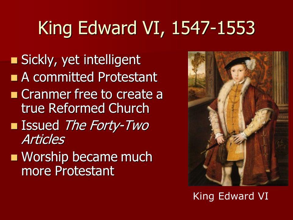 King Edward VI, 1547-1553 Sickly, yet intelligent