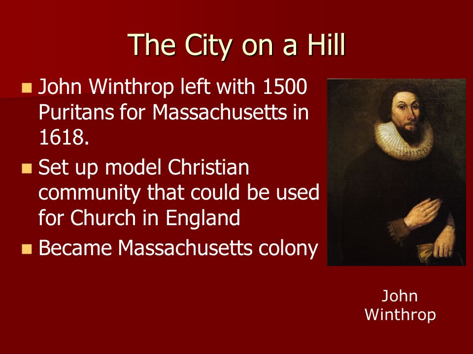 The City on a Hill John Winthrop left with 1500 Puritans for Massachusetts in 1618.