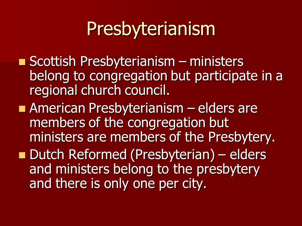 Presbyterianism Scottish Presbyterianism – ministers belong to congregation but participate in a regional church council.