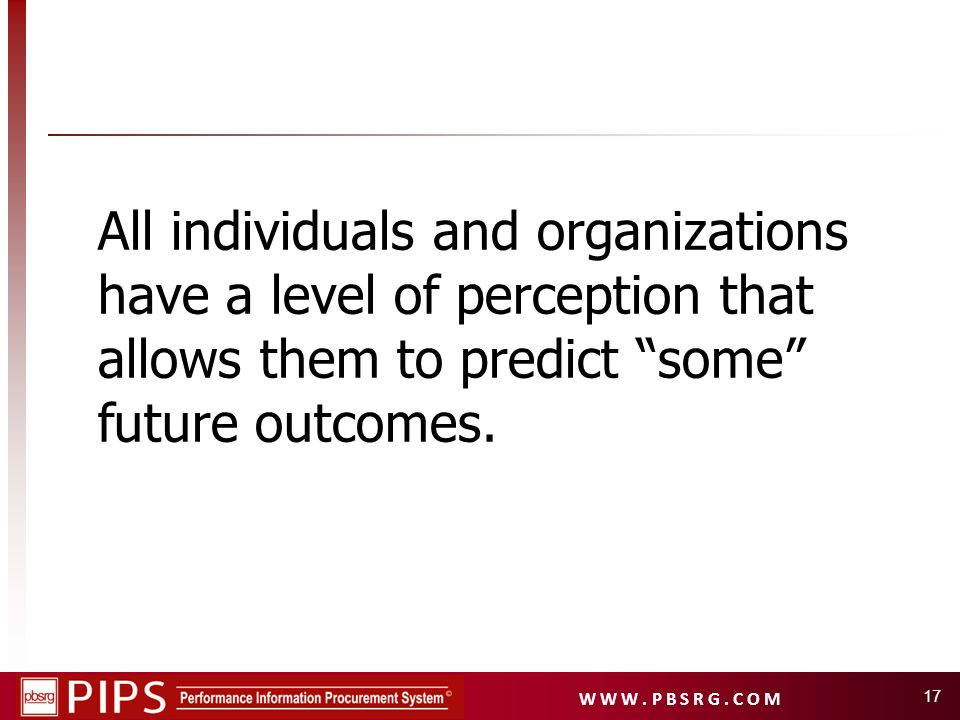 All individuals and organizations have a level of perception that allows them to predict some future outcomes.