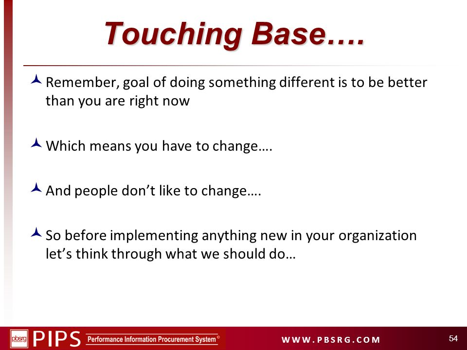 Touching Base…. Remember, goal of doing something different is to be better than you are right now.