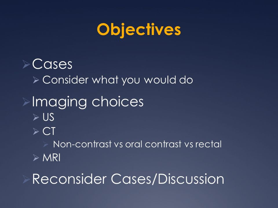 Objectives Cases Imaging choices Reconsider Cases/Discussion