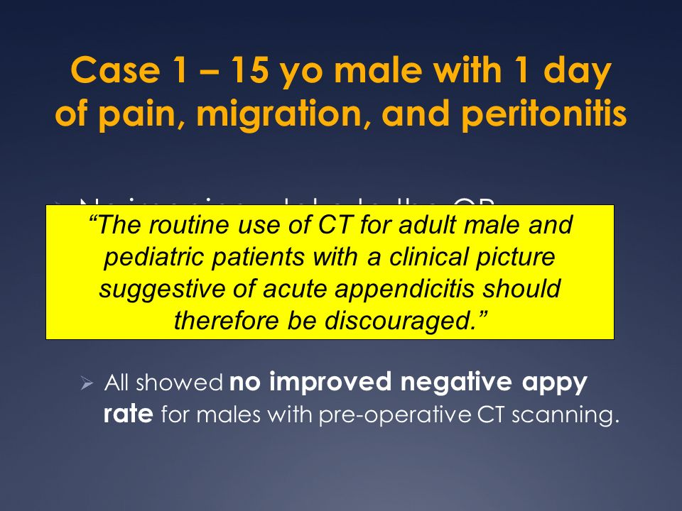 Case 1 – 15 yo male with 1 day of pain, migration, and peritonitis