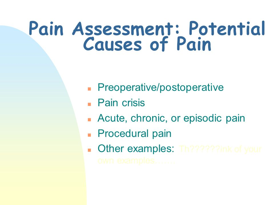 Pain Assessment: Potential Causes of Pain