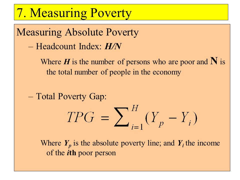 7. Measuring Poverty Measuring Absolute Poverty Headcount Index: H/N