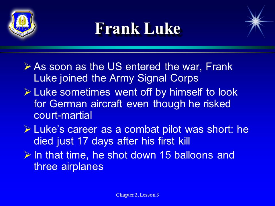 Frank Luke As soon as the US entered the war, Frank Luke joined the Army Signal Corps.