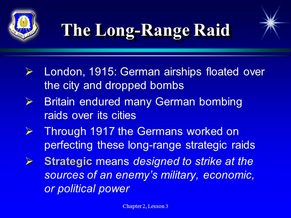 The Long-Range Raid London, 1915: German airships floated over the city and dropped bombs. Britain endured many German bombing raids over its cities.
