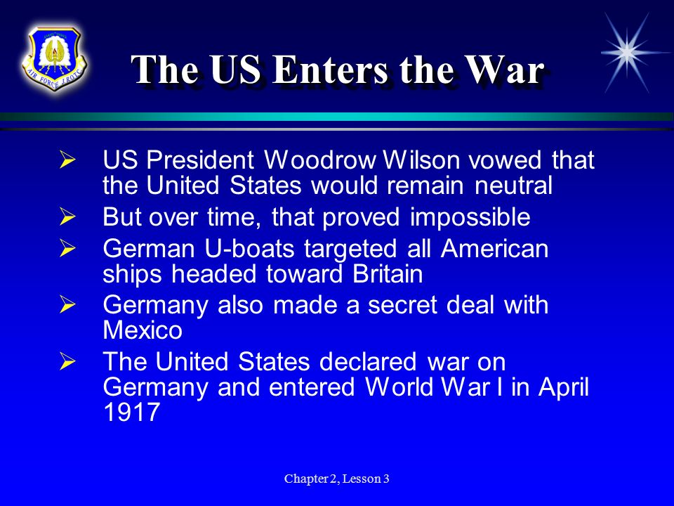 The US Enters the War US President Woodrow Wilson vowed that the United States would remain neutral.