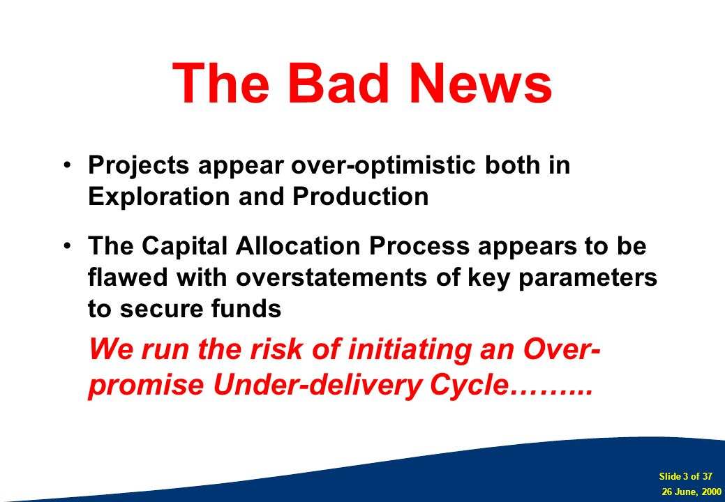 The Bad NewsProjects appear over-optimistic both in Exploration and Production.