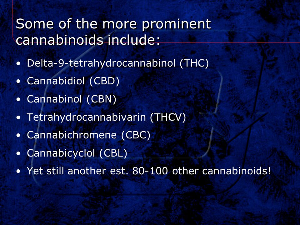 Some of the more prominent cannabinoids include: