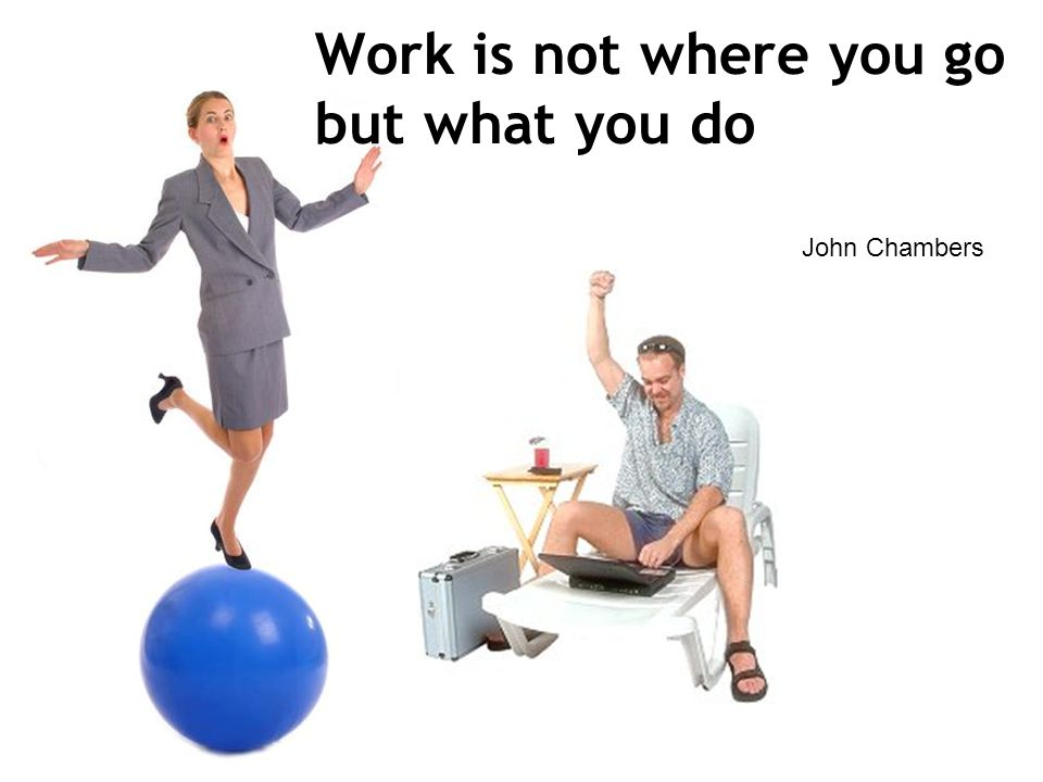 Work is not where you go but what you do