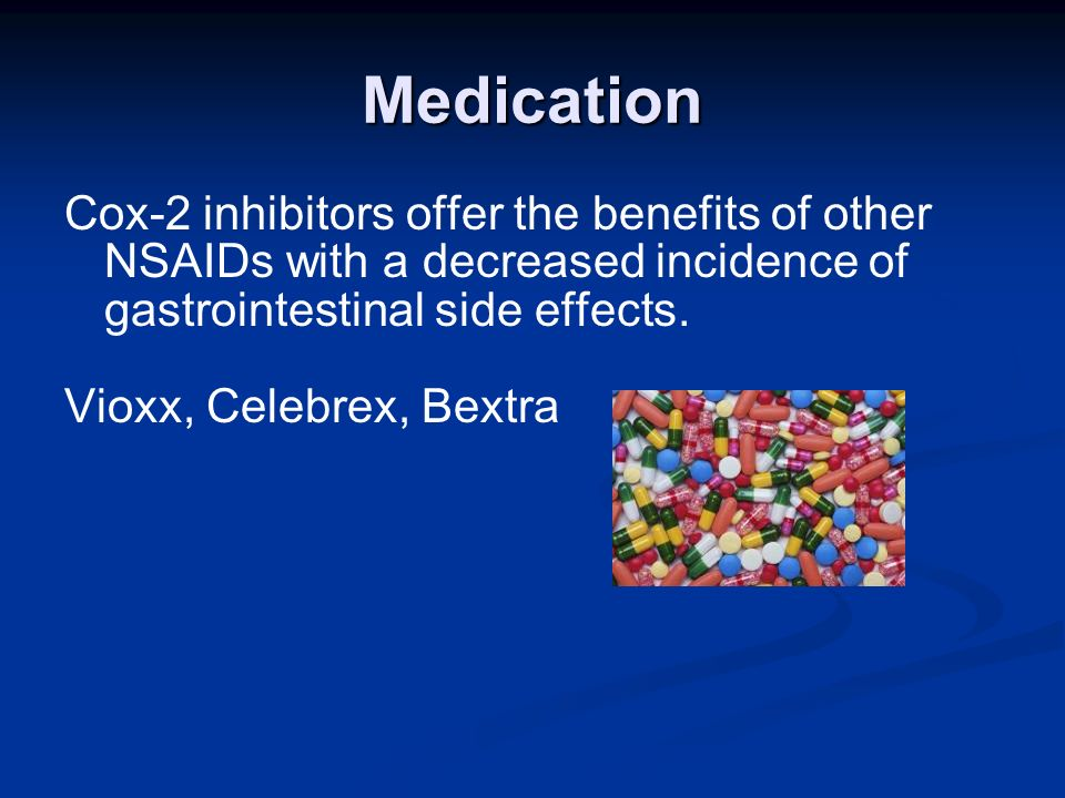 Medication Cox-2 inhibitors offer the benefits of other NSAIDs with a decreased incidence of gastrointestinal side effects.