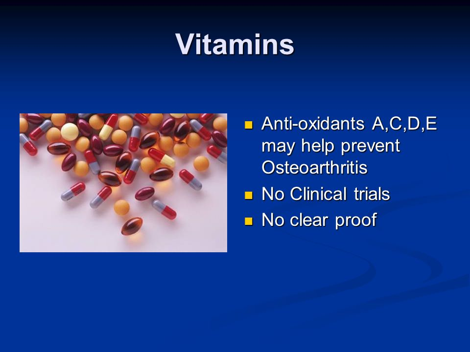 Vitamins Anti-oxidants A,C,D,E may help prevent Osteoarthritis