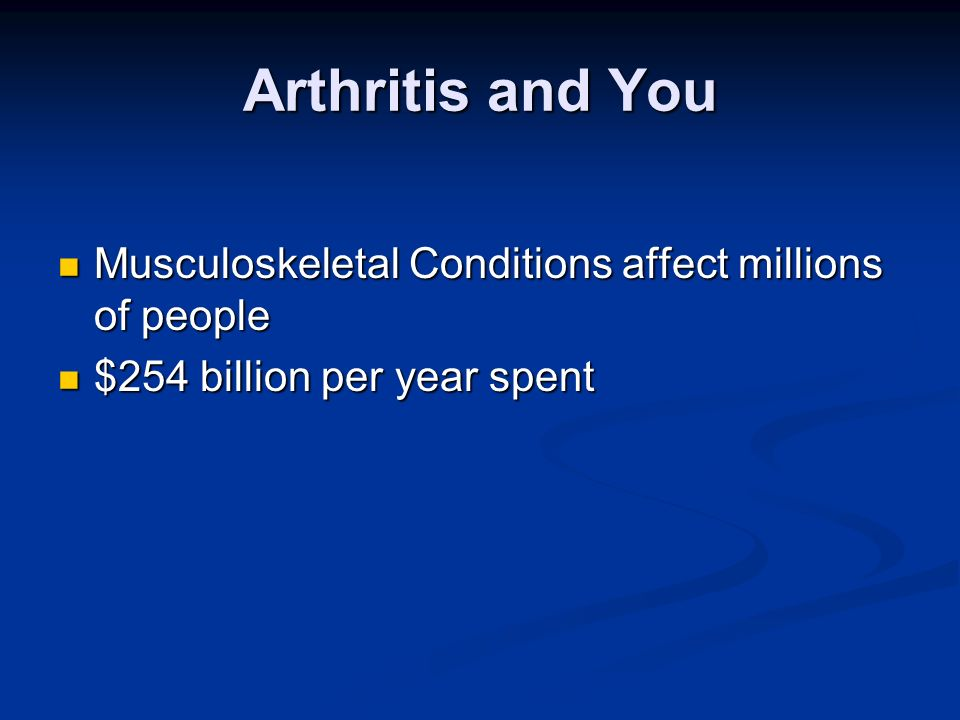 Arthritis and You Musculoskeletal Conditions affect millions of people