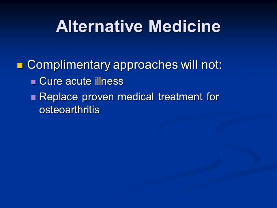 Alternative Medicine Complimentary approaches will not: