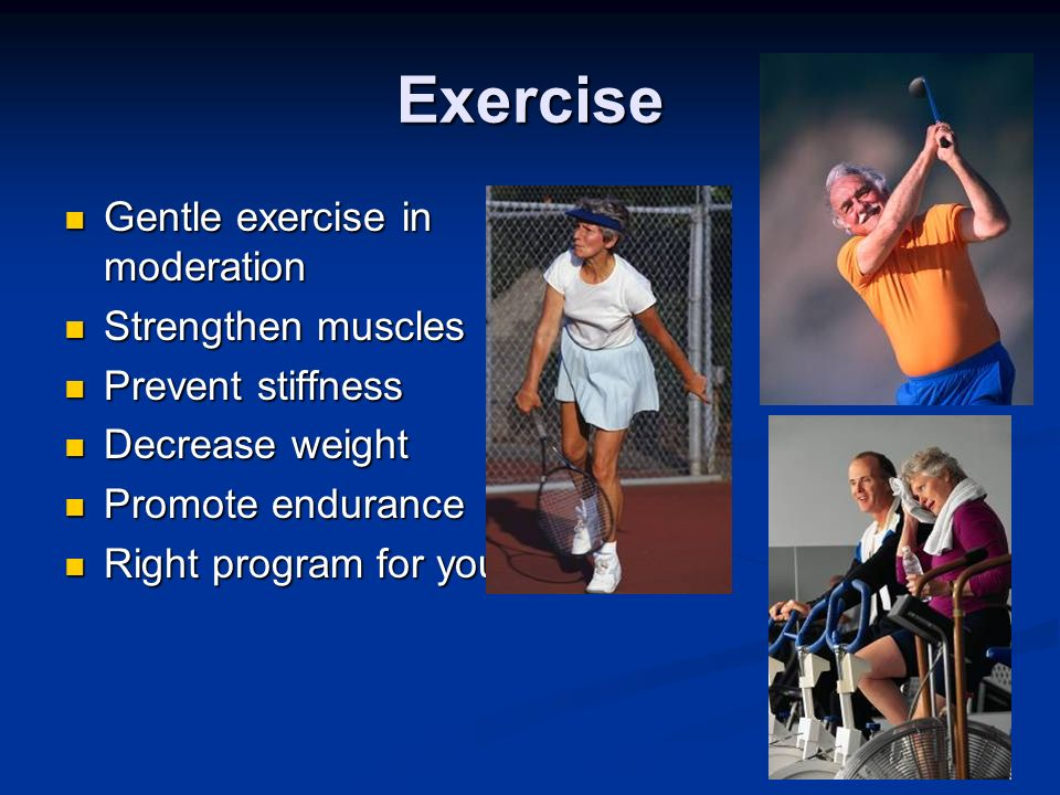 Exercise Gentle exercise in moderation Strengthen muscles