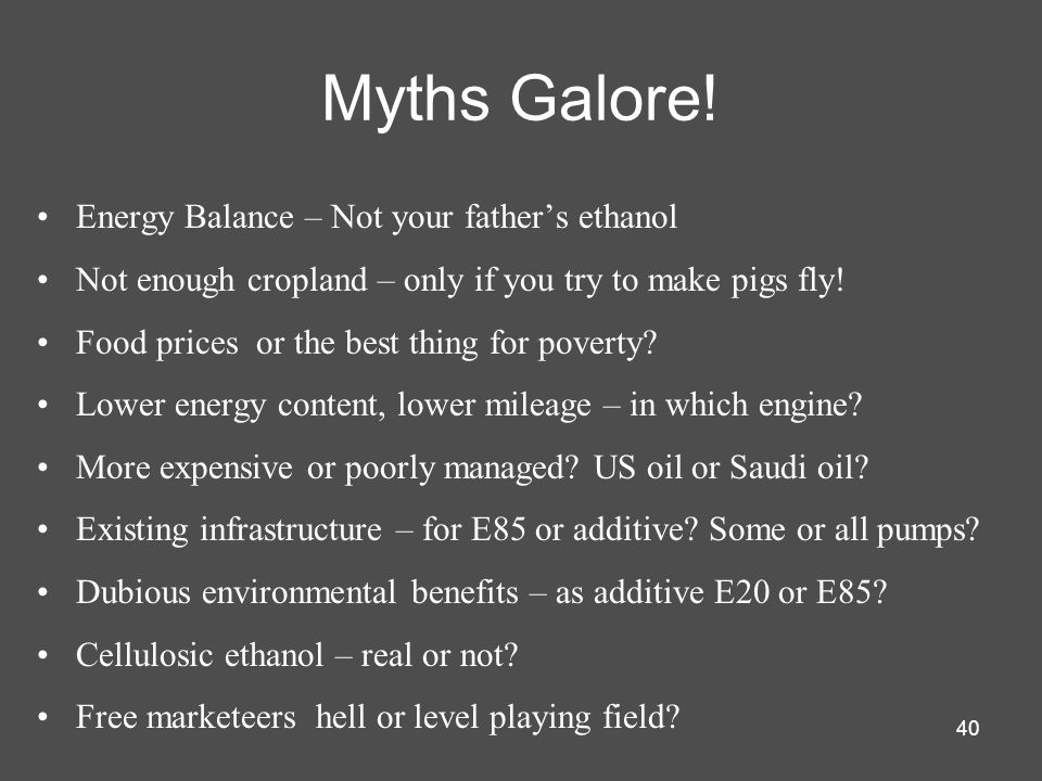 Myths Galore! Energy Balance – Not your father's ethanol