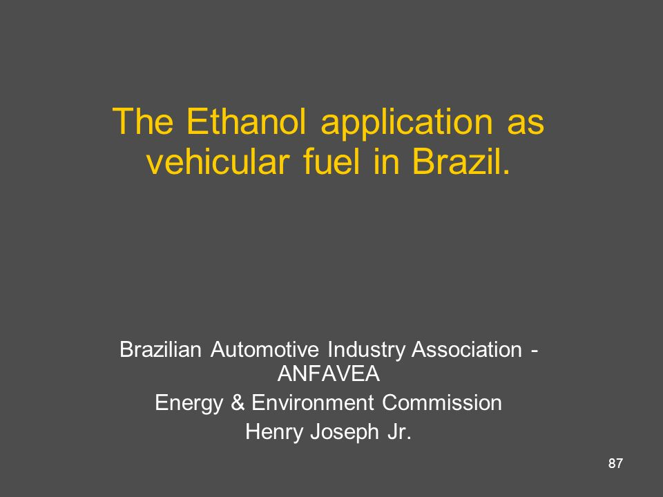 The Ethanol application as vehicular fuel in Brazil.