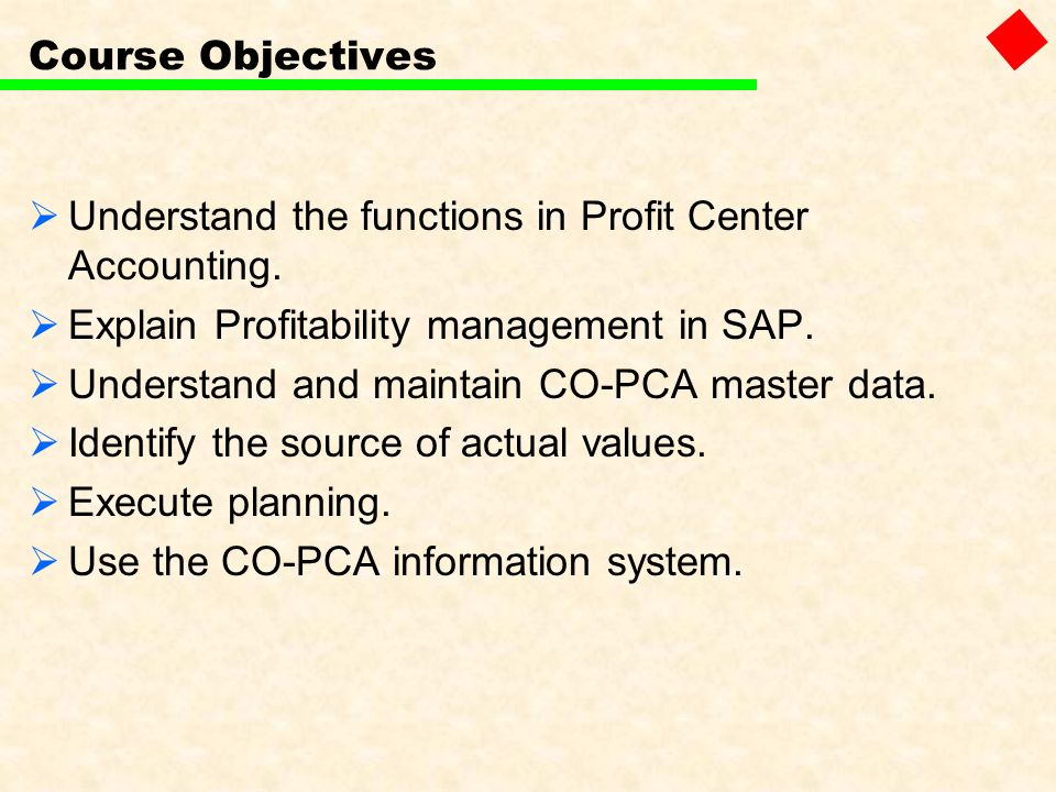 Course Objectives Understand the functions in Profit Center Accounting. Explain Profitability management in SAP.