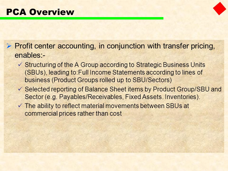 PCA Overview Profit center accounting, in conjunction with transfer pricing, enables:-