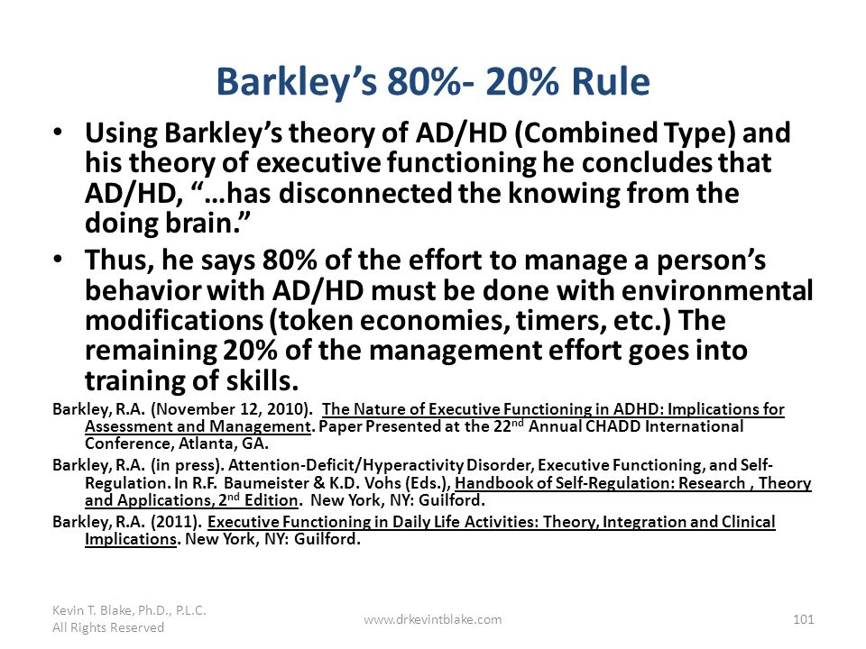 Kevin T. Blake, Ph.D., P.L.C. All Rights Reserved. Barkley's 80%- 20% Rule.