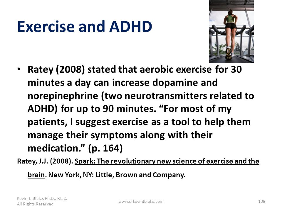 Kevin T. Blake, Ph.D., P.L.C. 3/25/2017. Exercise and ADHD.