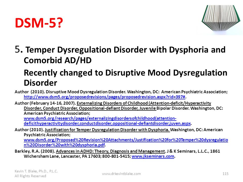 Kevin T. Blake, Ph.D., P.L.C. All Rights Reserved. DSM-5 5. Temper Dysregulation Disorder with Dysphoria and Comorbid AD/HD.