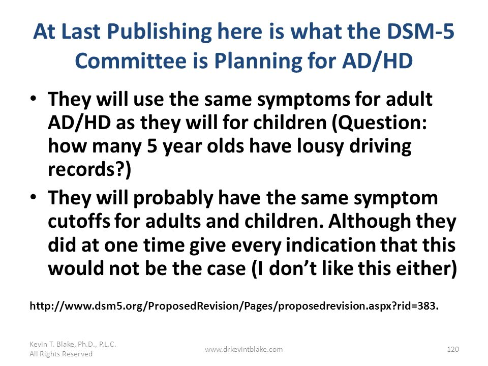 Kevin T. Blake, Ph.D., P.L.C. 3/25/2017. At Last Publishing here is what the DSM-5 Committee is Planning for AD/HD.