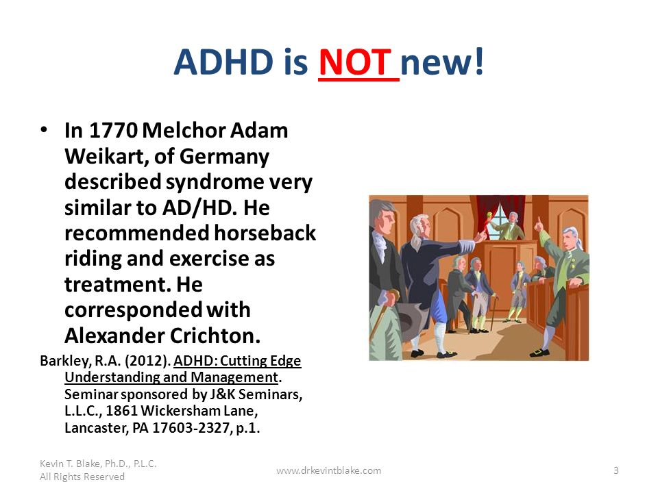 Kevin T. Blake, Ph.D., P.L.C. 3/25/2017. ADHD is NOT new!