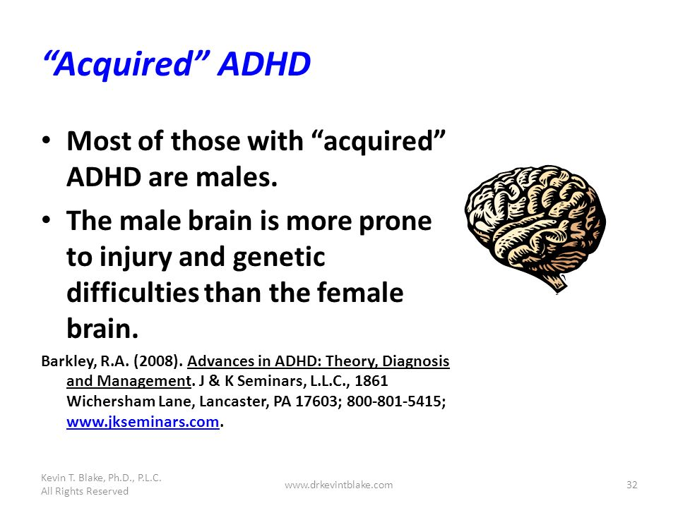 Acquired ADHD Most of those with acquired ADHD are males.