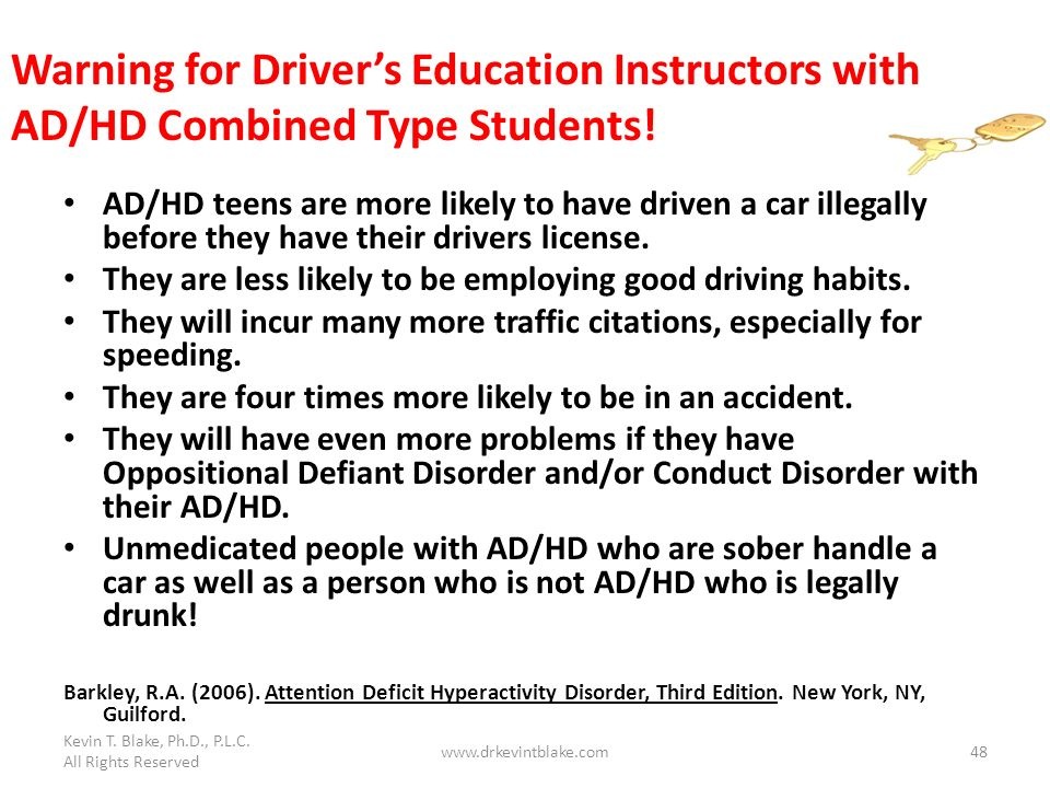 Kevin T. Blake, Ph.D., P.L.C. All Rights Reserved. Warning for Driver's Education Instructors with AD/HD Combined Type Students!