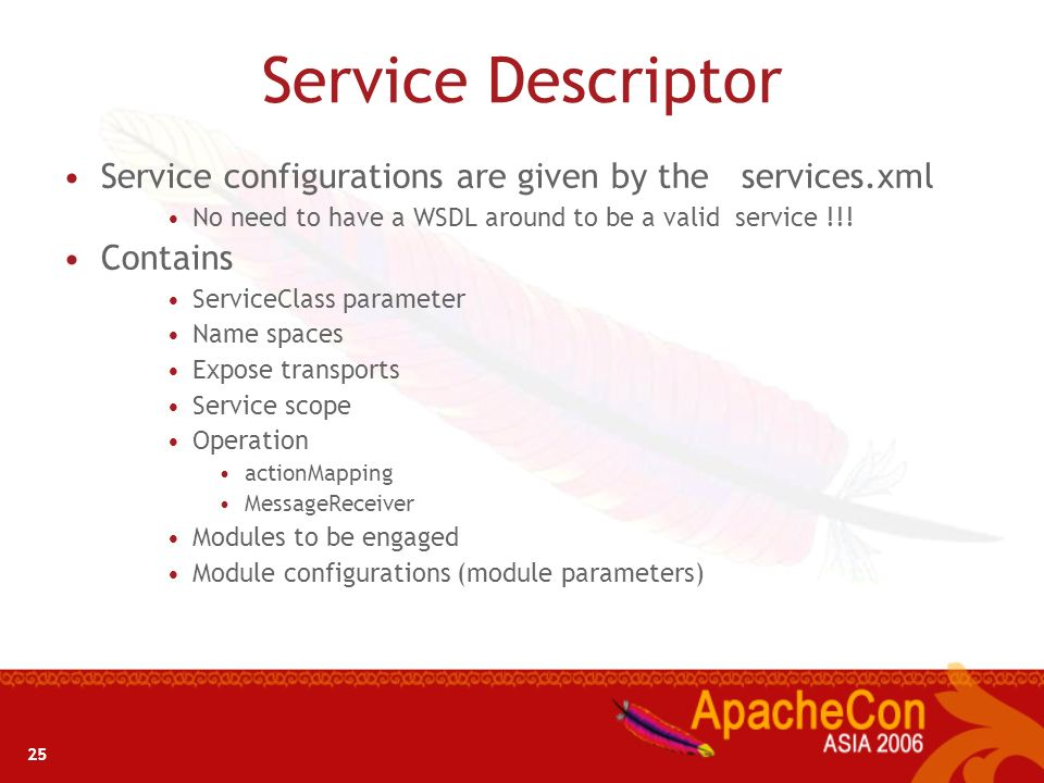Service Descriptor Service configurations are given by the services.xml. No need to have a WSDL around to be a valid service !!!