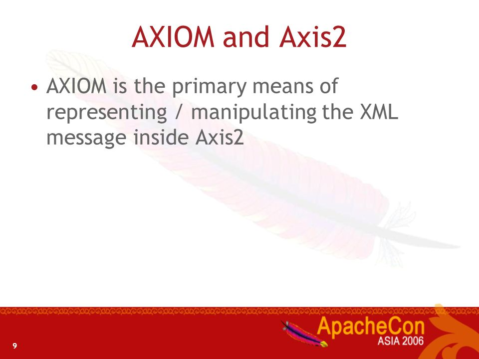 AXIOM and Axis2 AXIOM is the primary means of representing / manipulating the XML message inside Axis2.