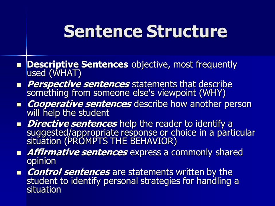 Sentence Structure Descriptive Sentences objective, most frequently used (WHAT)