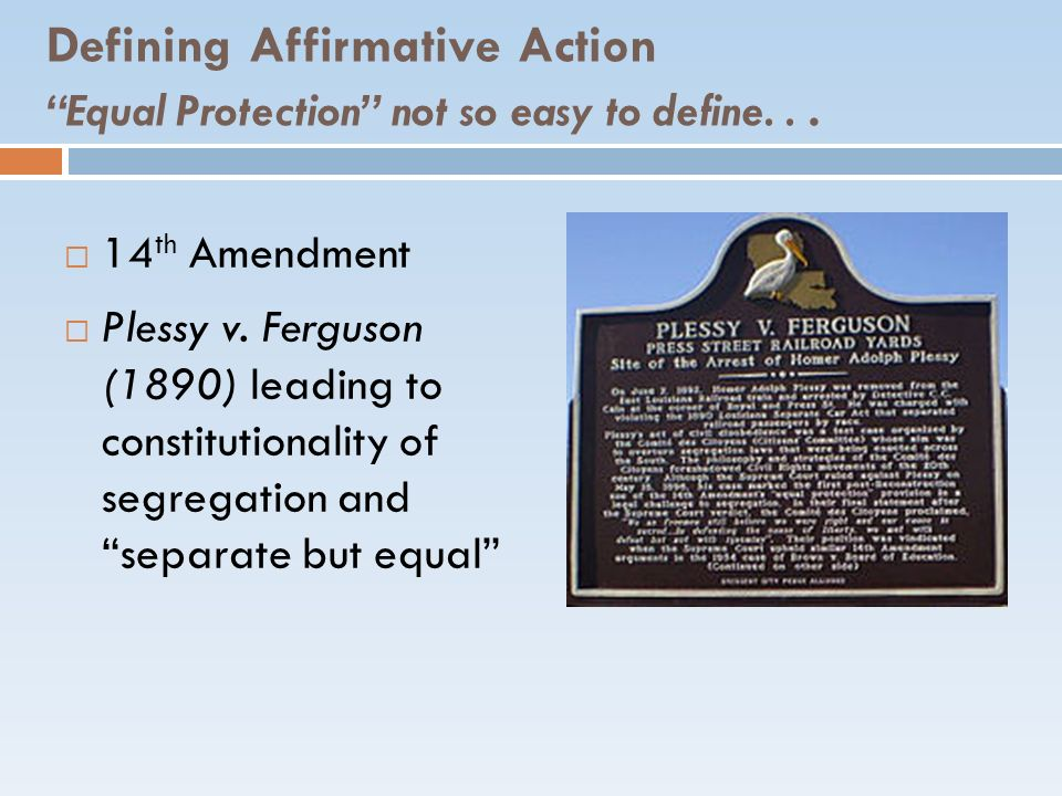 Defining Affirmative Action Equal Protection not so easy to define. . .