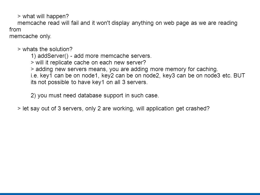 > what will happen memcache read will fail and it won t display anything on web page as we are reading from.