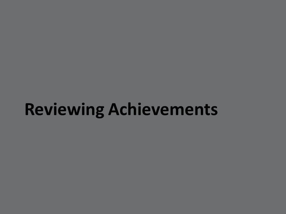 Reviewing Achievements