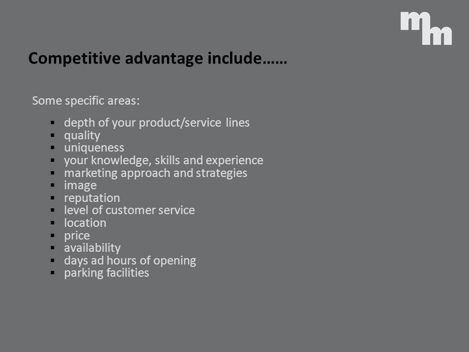 Competitive advantage include……
