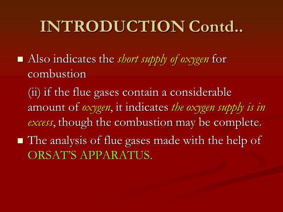 INTRODUCTION Contd.. Also indicates the short supply of oxygen for combustion.