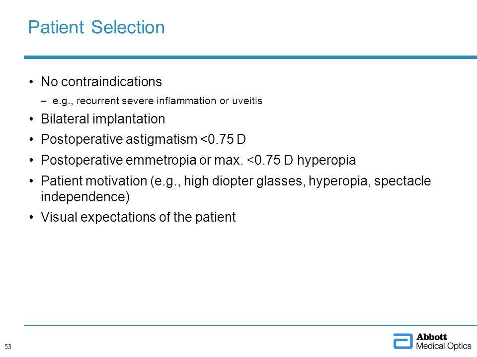 Patient Selection No contraindications Bilateral implantation