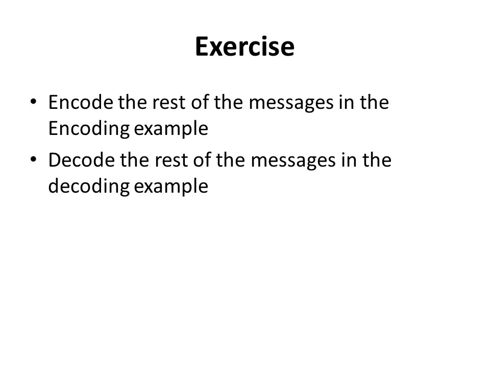 Exercise Encode the rest of the messages in the Encoding example