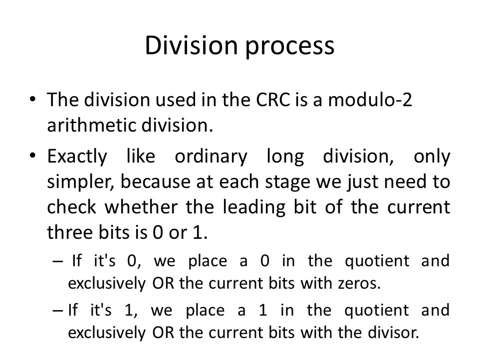 Division process The division used in the CRC is a modulo-2 arithmetic division.