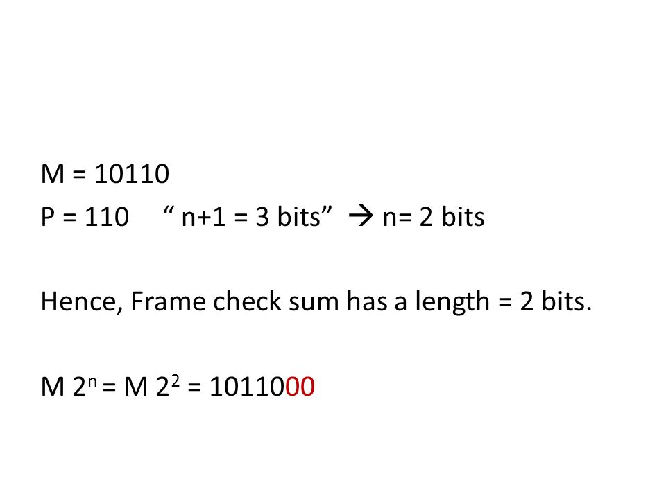 M = 10110 P = 110 n+1 = 3 bits  n= 2 bits Hence, Frame check sum has a length = 2 bits.