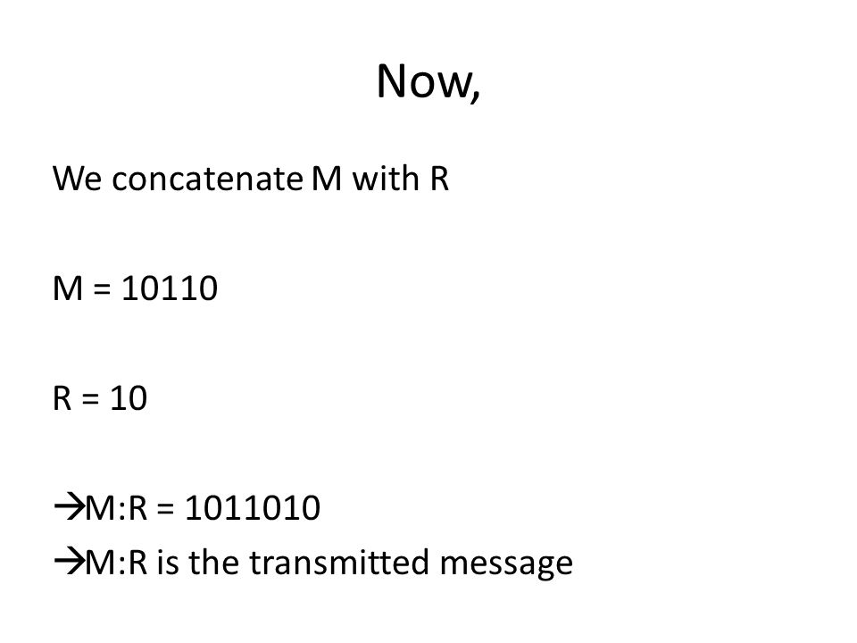 Now, We concatenate M with R M = 10110 R = 10 M:R = 1011010