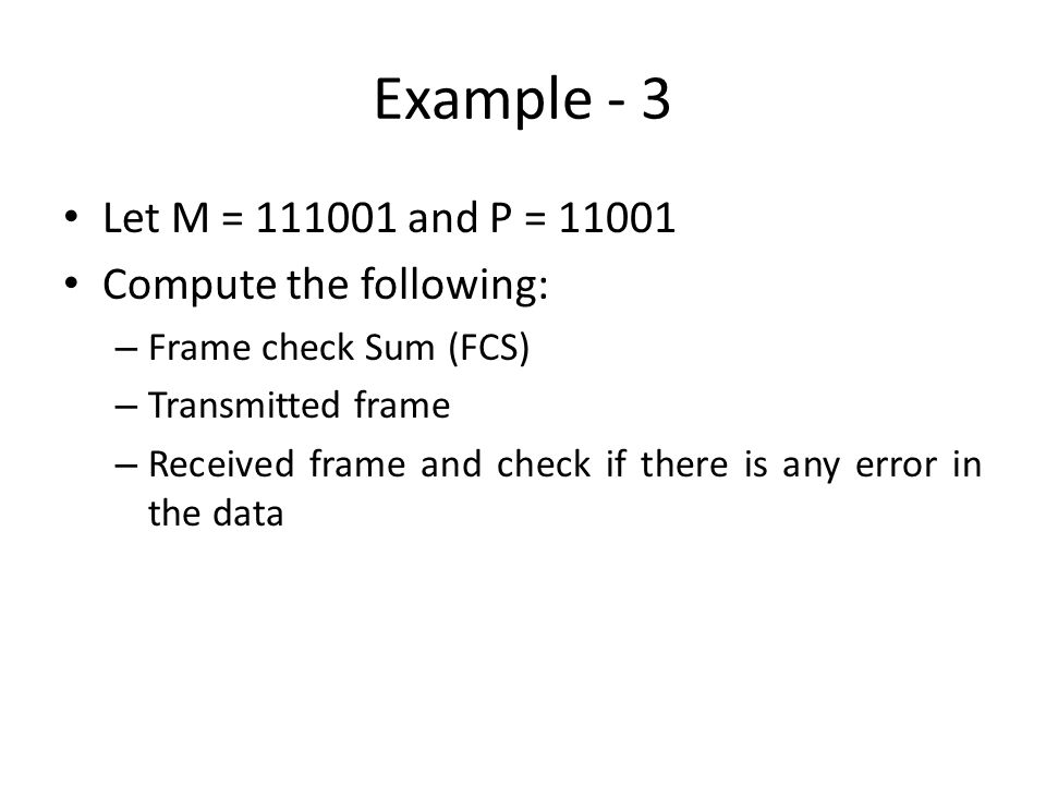 Example - 3 Let M = 111001 and P = 11001 Compute the following: