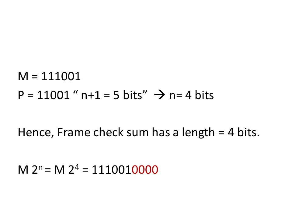 M = 111001 P = 11001 n+1 = 5 bits  n= 4 bits Hence, Frame check sum has a length = 4 bits.